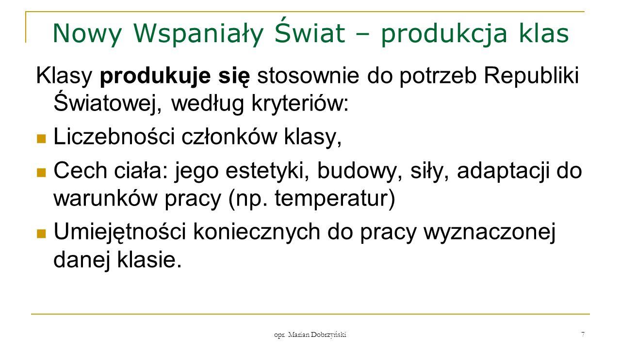 opr. Marian Dobrzyński 7 Nowy Wspaniały Świat – produkcja klas Klasy produkuje się stosownie do potrzeb Republiki Światowej, według kryteriów: Liczebn