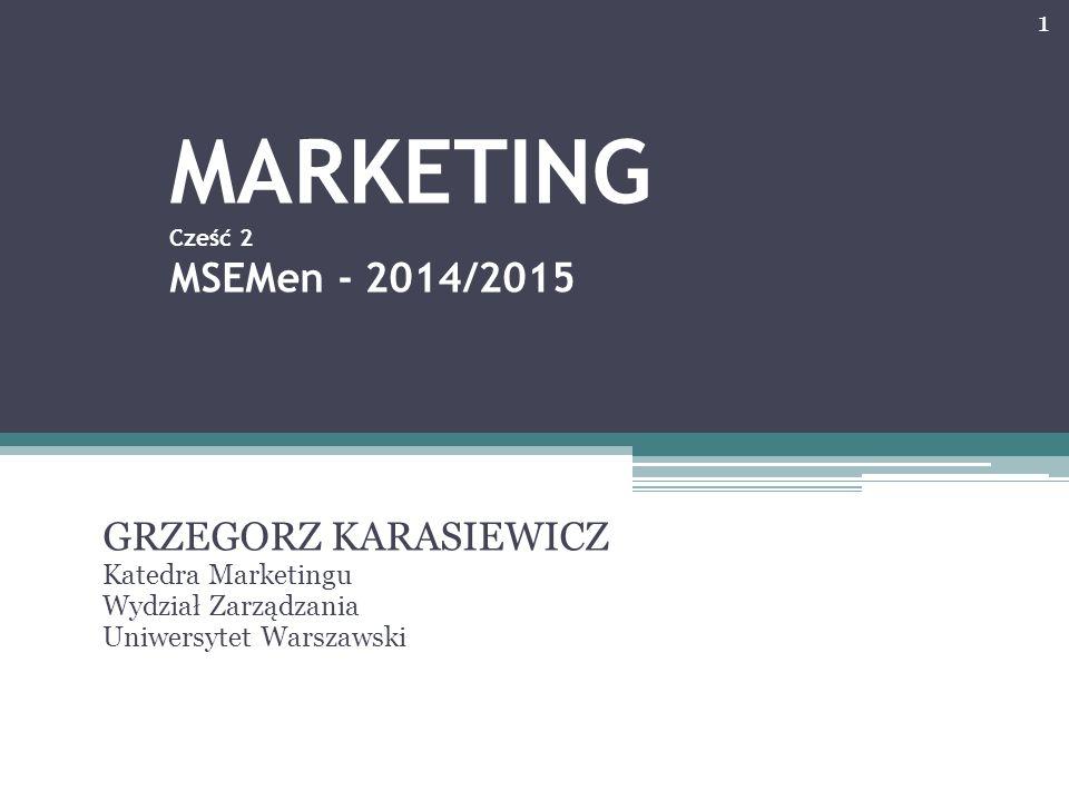 MARKETING Cześć 2 MSEMen - 2014/2015 GRZEGORZ KARASIEWICZ Katedra Marketingu Wydział Zarządzania Uniwersytet Warszawski 1