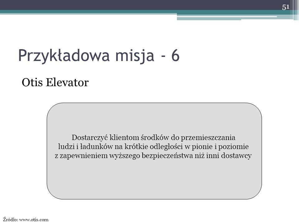 Przykładowa misja - 6 Otis Elevator Dostarczyć klientom środków do przemieszczania ludzi i ładunków na krótkie odległości w pionie i poziomie z zapewn