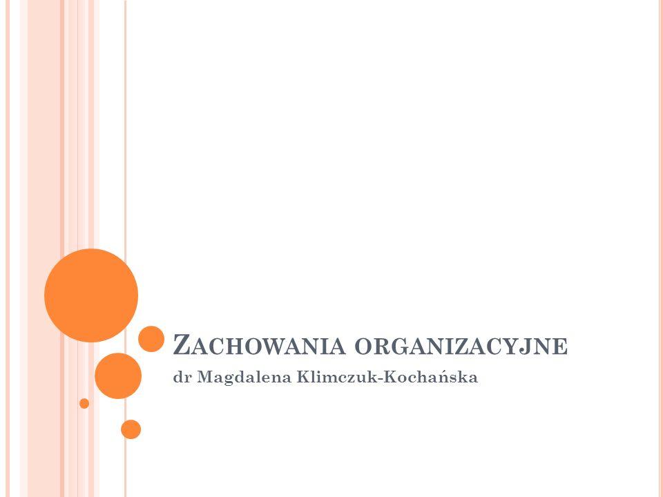Z ACHOWANIA ORGANIZACYJNE dr Magdalena Klimczuk-Kochańska