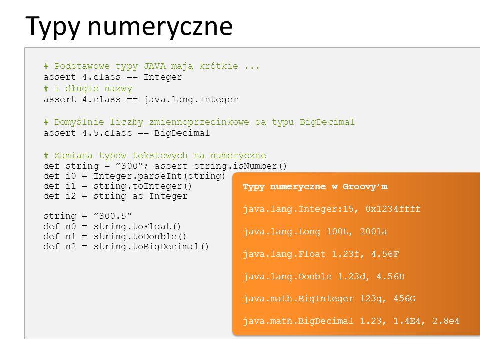 Typy numeryczne # Podstawowe typy JAVA mają krótkie... assert 4.class == Integer # i długie nazwy assert 4.class == java.lang.Integer # Domyślnie licz