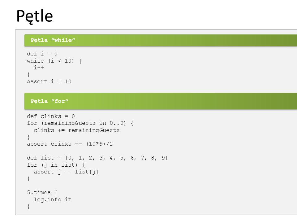 Pętle def i = 0 while (i < 10) { i++ } Assert i = 10 def clinks = 0 for (remainingGuests in 0..9) { clinks += remainingGuests } assert clinks == (10*9