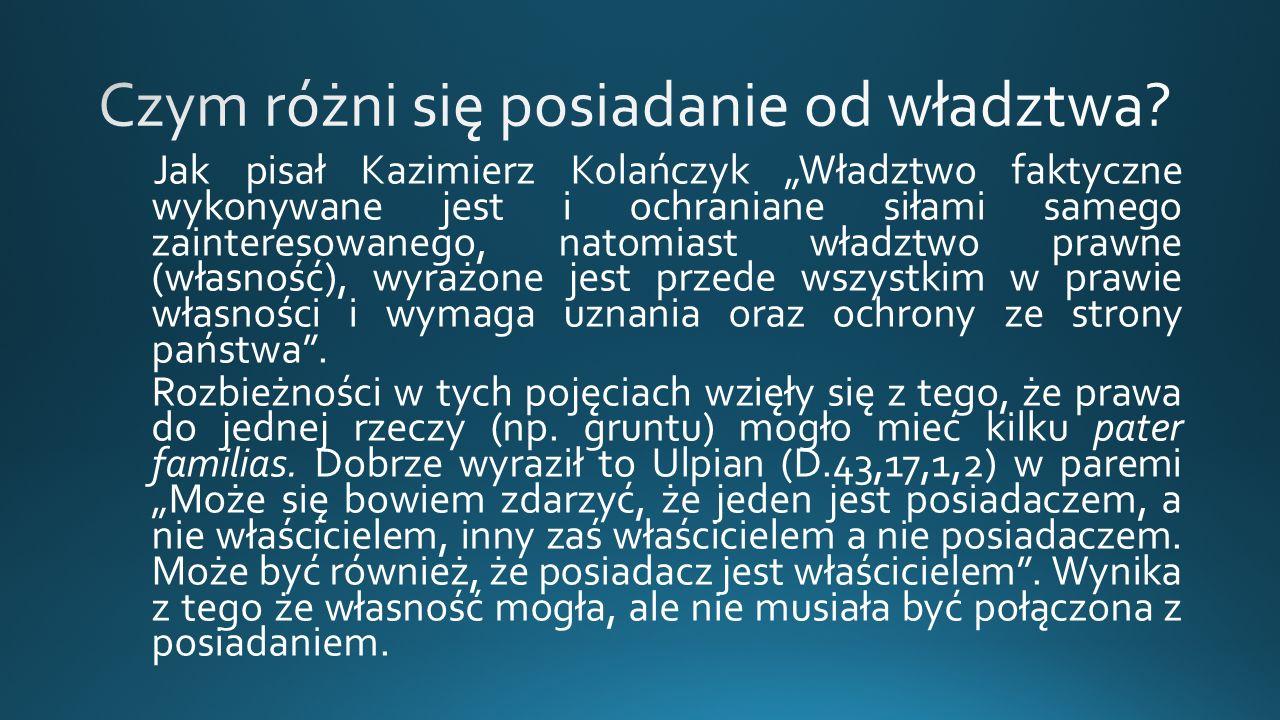 """Jak pisał Kazimierz Kolańczyk """"Władztwo faktyczne wykonywane jest i ochraniane siłami samego zainteresowanego, natomiast władztwo prawne (własność), wyrażone jest przede wszystkim w prawie własności i wymaga uznania oraz ochrony ze strony państwa ."""