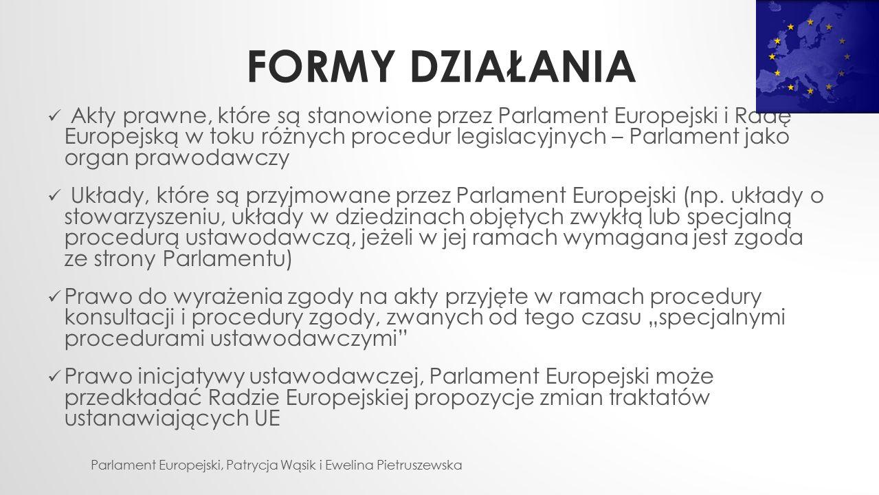 FORMY DZIAŁANIA Akty prawne, które są stanowione przez Parlament Europejski i Radę Europejską w toku różnych procedur legislacyjnych – Parlament jako