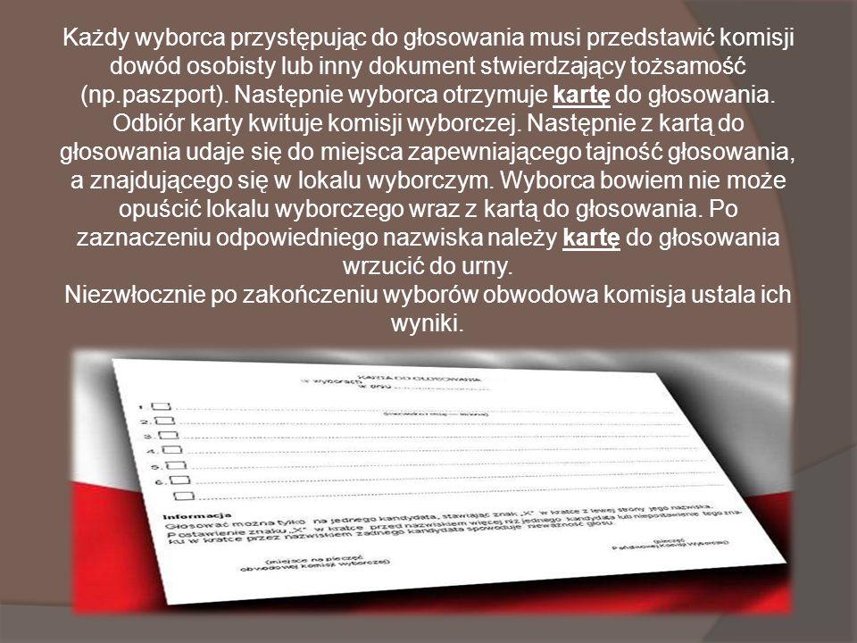 Każdy wyborca przystępując do głosowania musi przedstawić komisji dowód osobisty lub inny dokument stwierdzający tożsamość (np.paszport).