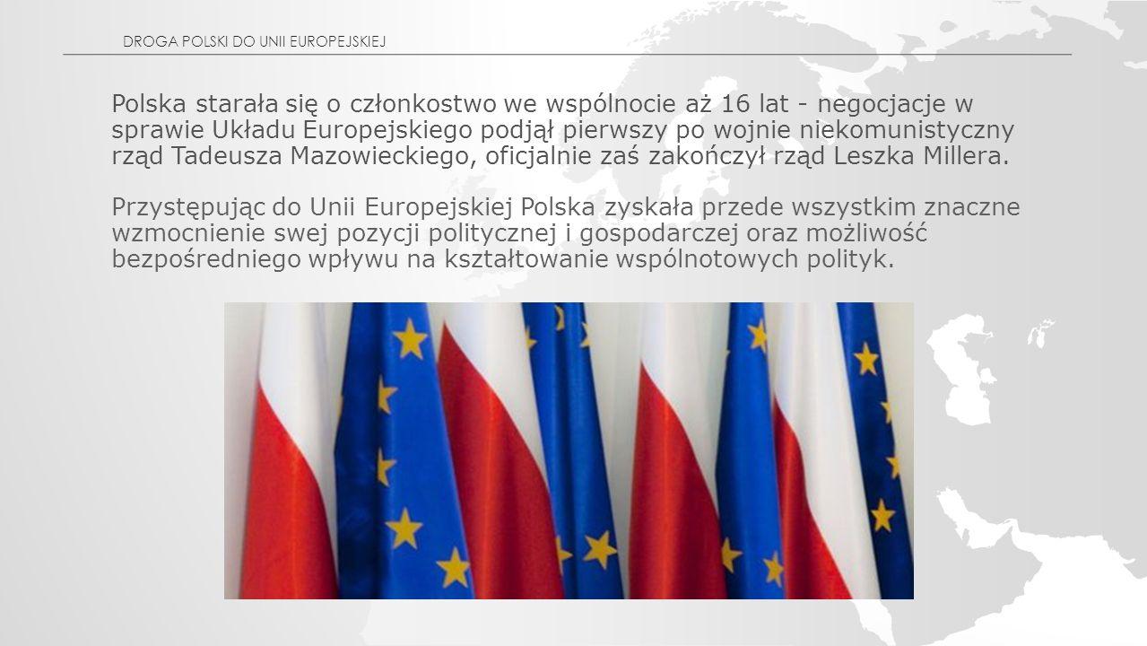 Polska starała się o członkostwo we wspólnocie aż 16 lat - negocjacje w sprawie Układu Europejskiego podjął pierwszy po wojnie niekomunistyczny rząd Tadeusza Mazowieckiego, oficjalnie zaś zakończył rząd Leszka Millera.