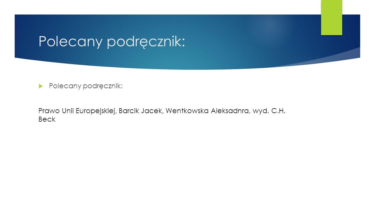 Polecany podręcznik:  Polecany podręcznik: Prawo Unii Europejskiej, Barcik Jacek, Wentkowska Aleksadnra, wyd.