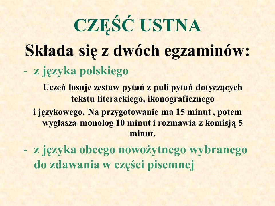 CZĘŚĆ USTNA Składa się z dwóch egzaminów: -z języka polskiego Uczeń losuje zestaw pytań z puli pytań dotyczących tekstu literackiego, ikonograficznego i językowego.