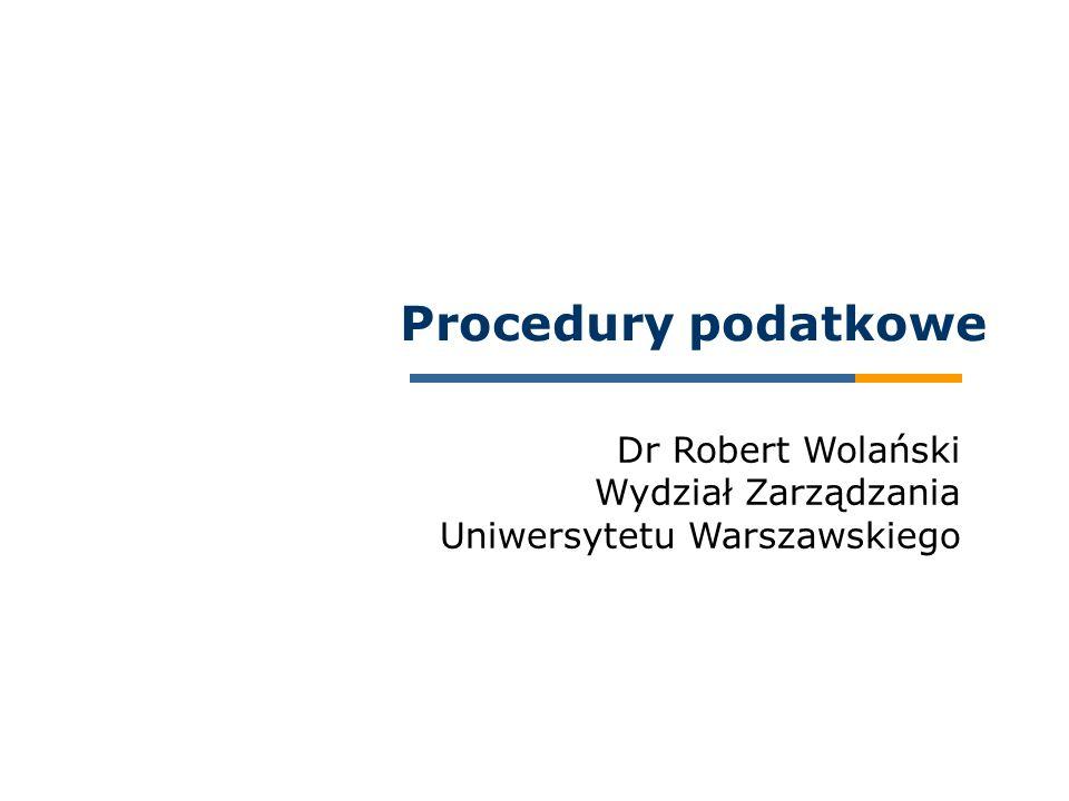 Dr Robert Wolański Wydział Zarządzania Uniwersytetu Warszawskiego Procedury podatkowe