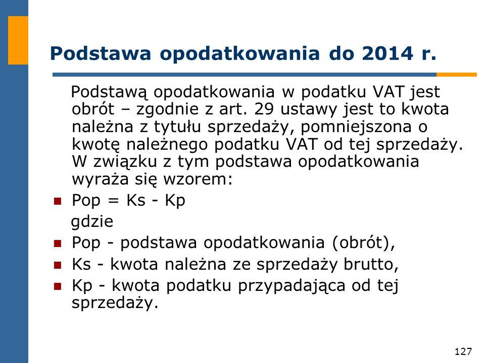 127 Podstawa opodatkowania do 2014 r. Podstawą opodatkowania w podatku VAT jest obrót – zgodnie z art. 29 ustawy jest to kwota należna z tytułu sprzed