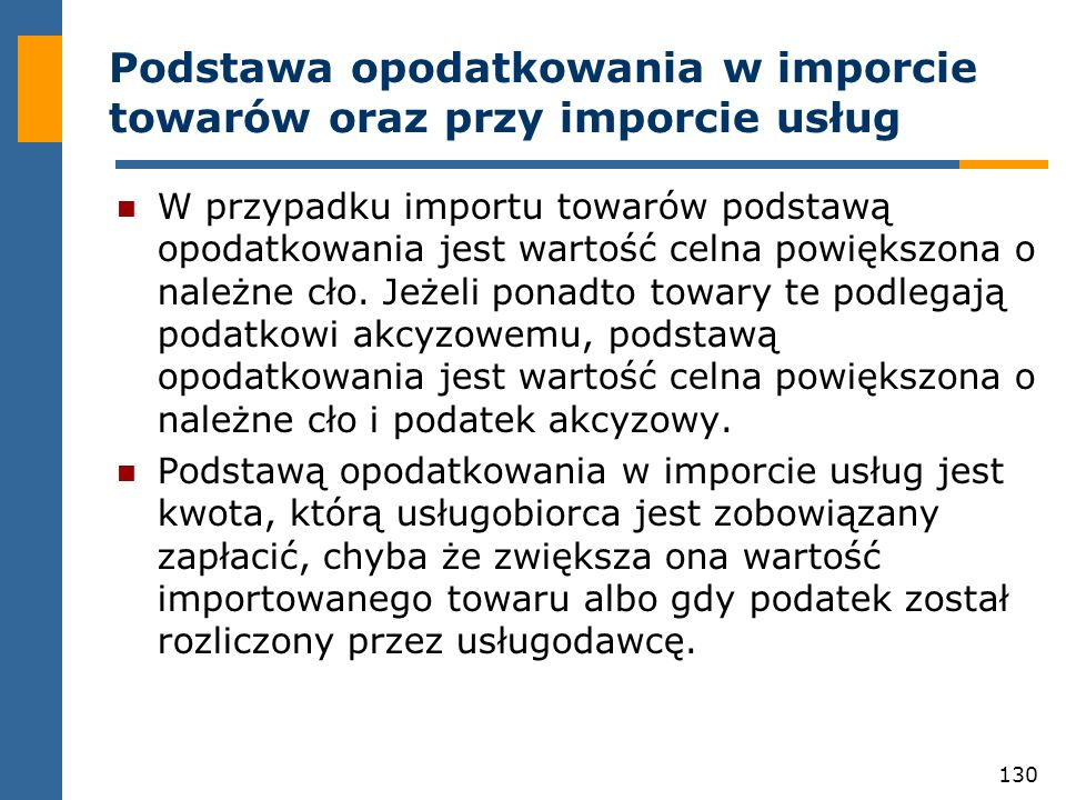 130 Podstawa opodatkowania w imporcie towarów oraz przy imporcie usług W przypadku importu towarów podstawą opodatkowania jest wartość celna powiększo