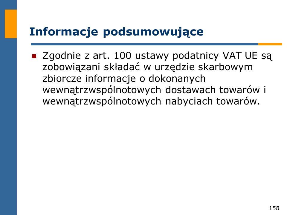 158 Informacje podsumowujące Zgodnie z art. 100 ustawy podatnicy VAT UE są zobowiązani składać w urzędzie skarbowym zbiorcze informacje o dokonanych w