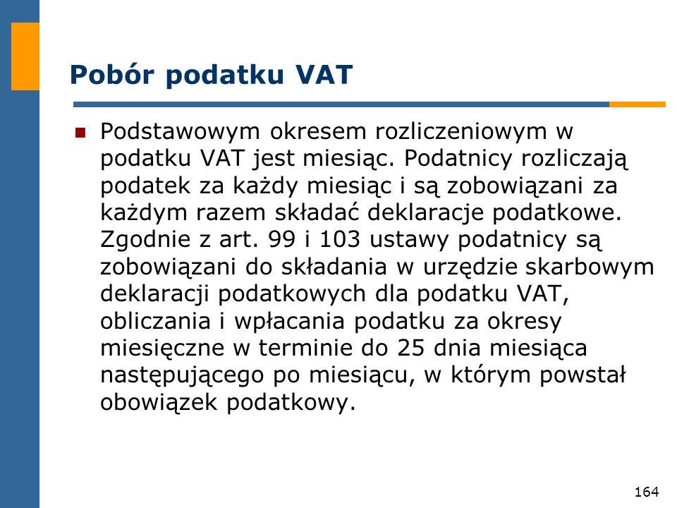 164 Pobór podatku VAT Podstawowym okresem rozliczeniowym w podatku VAT jest miesiąc. Podatnicy rozliczają podatek za każdy miesiąc i są zobowiązani za