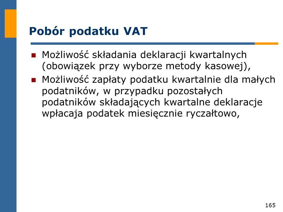 165 Pobór podatku VAT Możliwość składania deklaracji kwartalnych (obowiązek przy wyborze metody kasowej), Możliwość zapłaty podatku kwartalnie dla mał