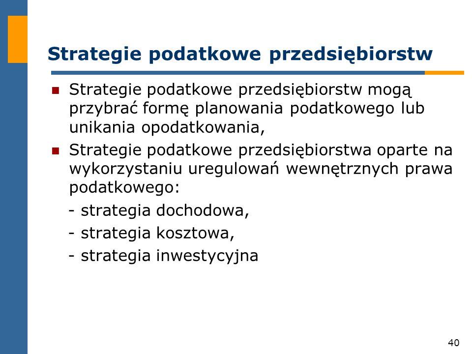 40 Strategie podatkowe przedsiębiorstw Strategie podatkowe przedsiębiorstw mogą przybrać formę planowania podatkowego lub unikania opodatkowania, Stra