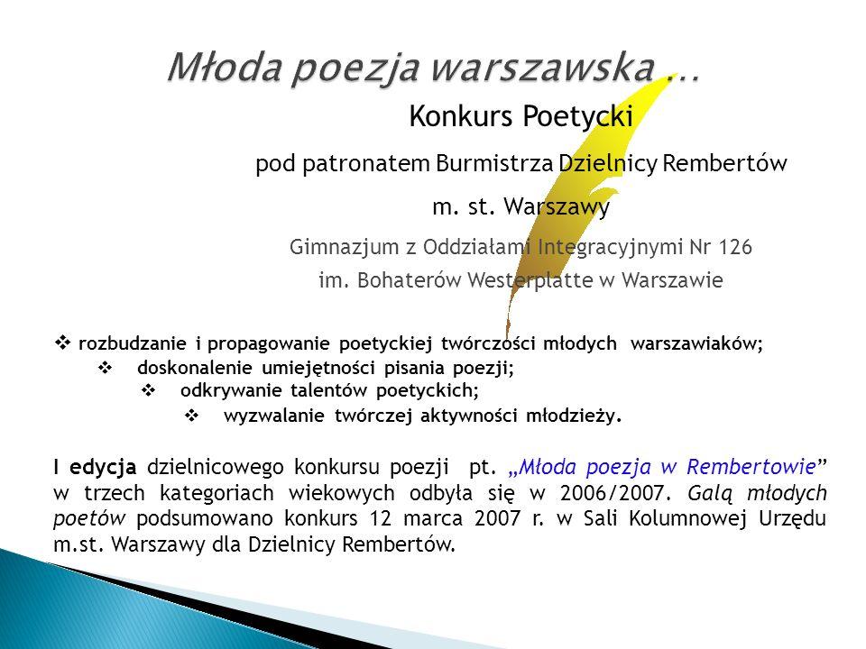 Konkurs Poetycki pod patronatem Burmistrza Dzielnicy Rembertów m. st. Warszawy Gimnazjum z Oddziałami Integracyjnymi Nr 126 im. Bohaterów Westerplatte