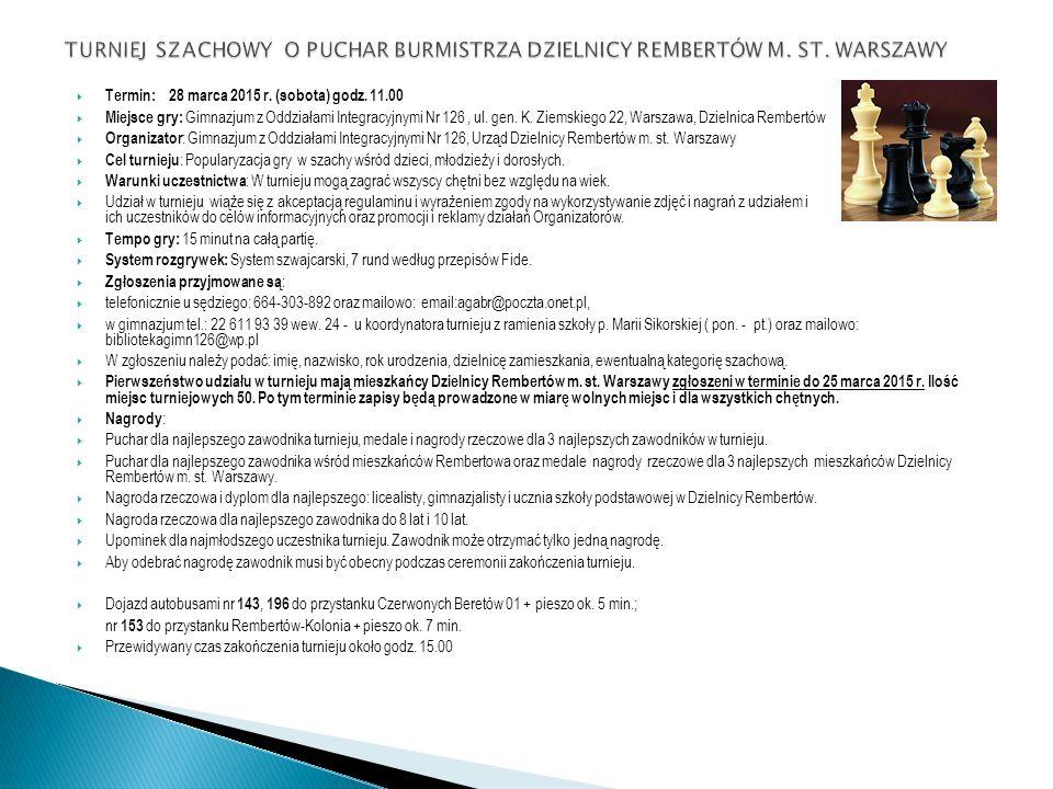  Termin: 28 marca 2015 r. (sobota) godz. 11.00  Miejsce gry: Gimnazjum z Oddziałami Integracyjnymi Nr 126, ul. gen. K. Ziemskiego 22, Warszawa, Dzie