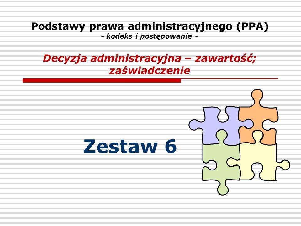 Podstawy prawa administracyjnego (PPA) - kodeks i postępowanie - Decyzja administracyjna – zawartość; zaświadczenie Zestaw 6