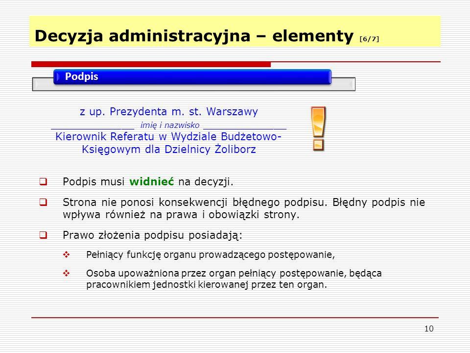 Decyzja administracyjna – elementy [6/7] 10 Podpis  Podpis musi widnieć na decyzji.