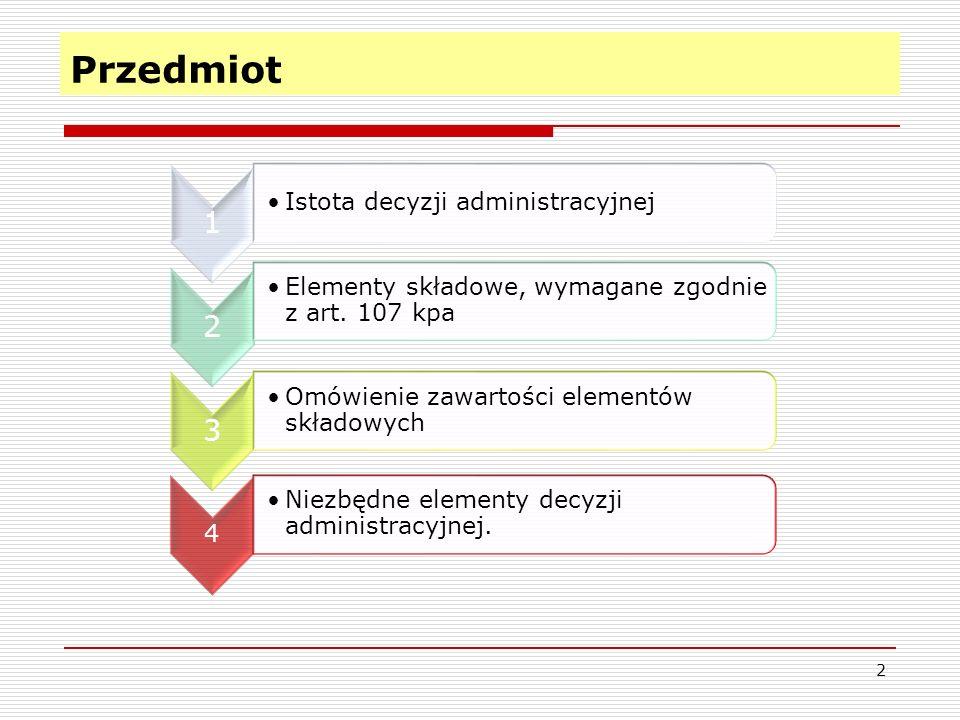 Przedmiot 2 1 Istota decyzji administracyjnej 2 Elementy składowe, wymagane zgodnie z art.