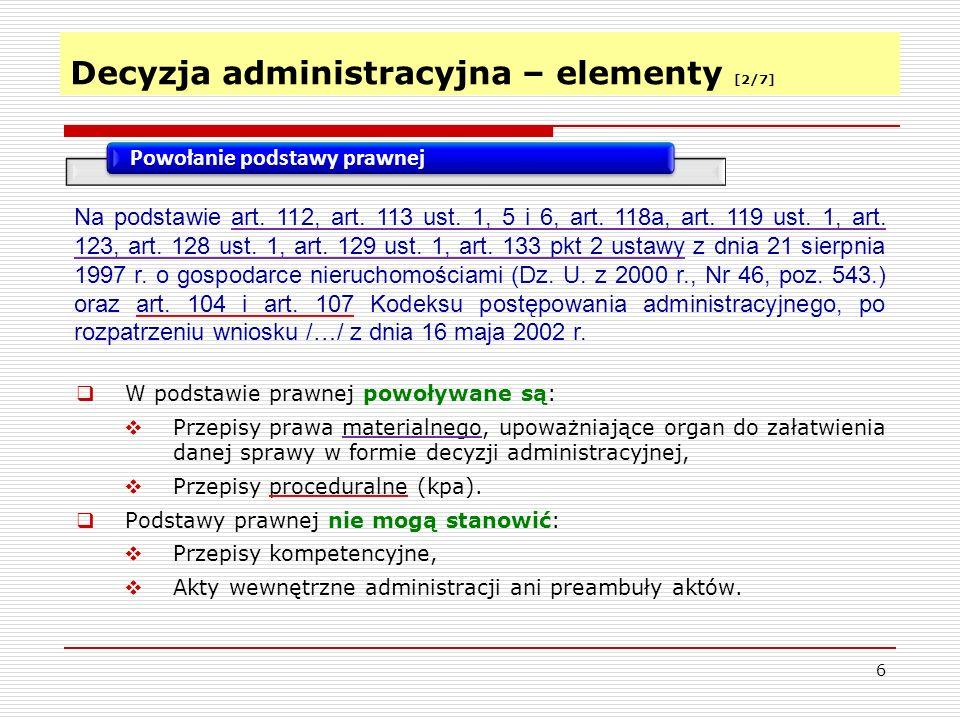 Decyzja administracyjna – elementy [2/7] 6 Powołanie podstawy prawnej Na podstawie art.