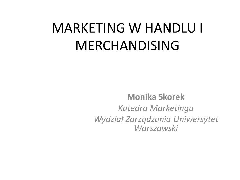 MARKETING W HANDLU I MERCHANDISING Monika Skorek Katedra Marketingu Wydział Zarządzania Uniwersytet Warszawski