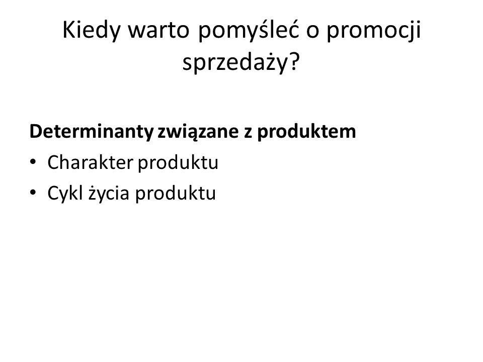 Kiedy warto pomyśleć o promocji sprzedaży? Determinanty związane z marką/firmą Rodzaj realizowanej strategii Wybór strategii push/pull Determinanty zw