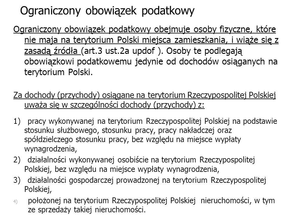 Ograniczony obowiązek podatkowy Ograniczony obowiązek podatkowy obejmuje osoby fizyczne, które nie maja na terytorium Polski miejsca zamieszkania, i w