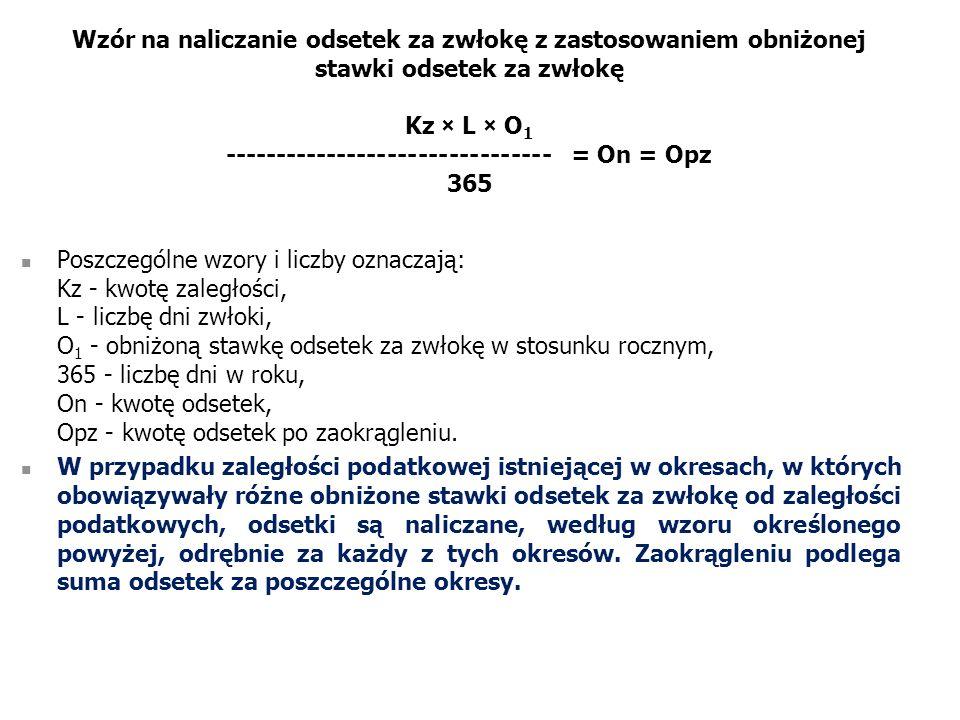 Wzór na naliczanie odsetek za zwłokę z zastosowaniem obniżonej stawki odsetek za zwłokę Kz × L × O 1 -------------------------------- = On = Opz 365 P