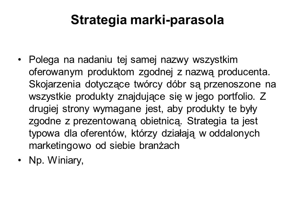 Strategie markowania ze względu na zbieżność identyfikacji firmy z identyfikacją marki strategia marki-parasola strategia marki indywidualnej