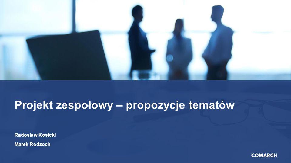 Projekt zespołowy – propozycje tematów Radosław Kosicki Marek Rodzoch