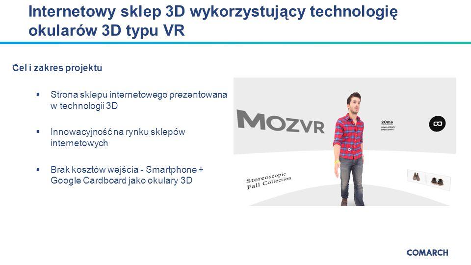 Cel i zakres projektu  Strona sklepu internetowego prezentowana w technologii 3D  Innowacyjność na rynku sklepów internetowych  Brak kosztów wejścia - Smartphone + Google Cardboard jako okulary 3D Internetowy sklep 3D wykorzystujący technologię okularów 3D typu VR