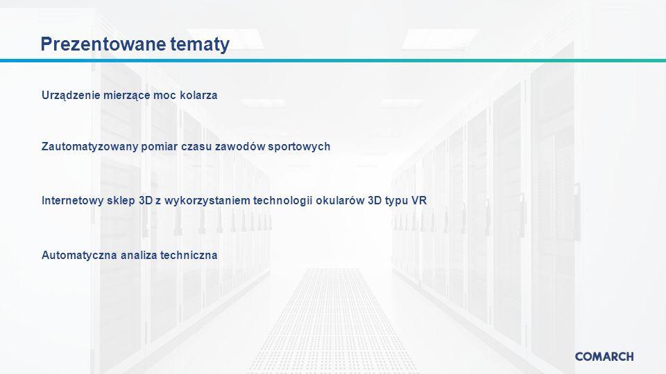 Urządzenie mierzące moc kolarza Zautomatyzowany pomiar czasu zawodów sportowych Internetowy sklep 3D z wykorzystaniem technologii okularów 3D typu VR Automatyczna analiza techniczna Prezentowane tematy