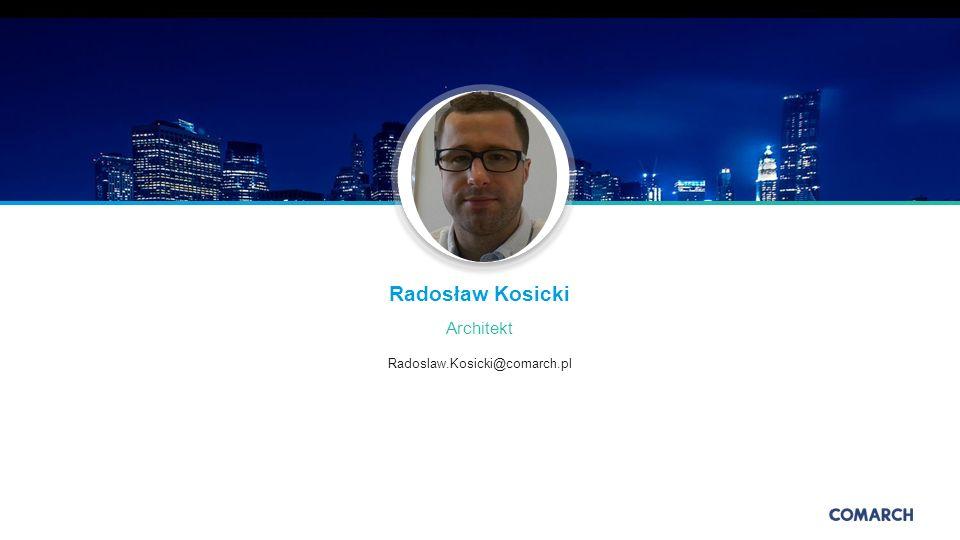 Radosław Kosicki Architekt Radoslaw.Kosicki@comarch.pl