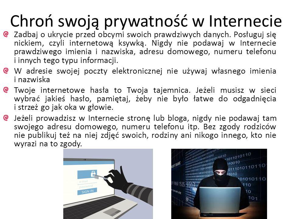 Chroń swoją prywatność w Internecie Zadbaj o ukrycie przed obcymi swoich prawdziwych danych. Posługuj się nickiem, czyli internetową ksywką. Nigdy nie