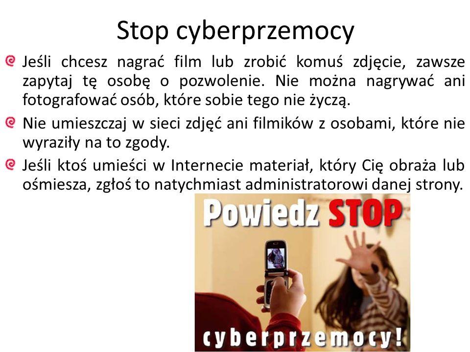 Stop cyberprzemocy Jeśli chcesz nagrać film lub zrobić komuś zdjęcie, zawsze zapytaj tę osobę o pozwolenie. Nie można nagrywać ani fotografować osób,