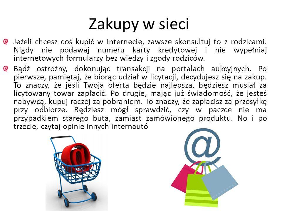 Zakupy w sieci Jeżeli chcesz coś kupić w Internecie, zawsze skonsultuj to z rodzicami. Nigdy nie podawaj numeru karty kredytowej i nie wypełniaj inter