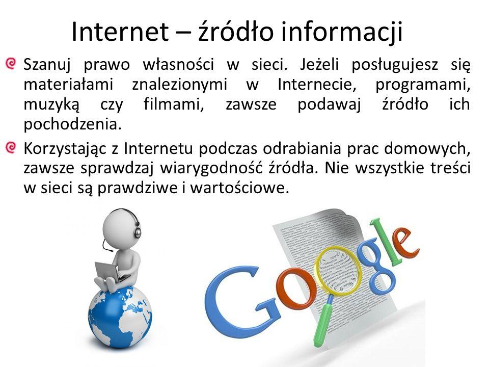 Internet – źródło informacji Szanuj prawo własności w sieci. Jeżeli posługujesz się materiałami znalezionymi w Internecie, programami, muzyką czy film