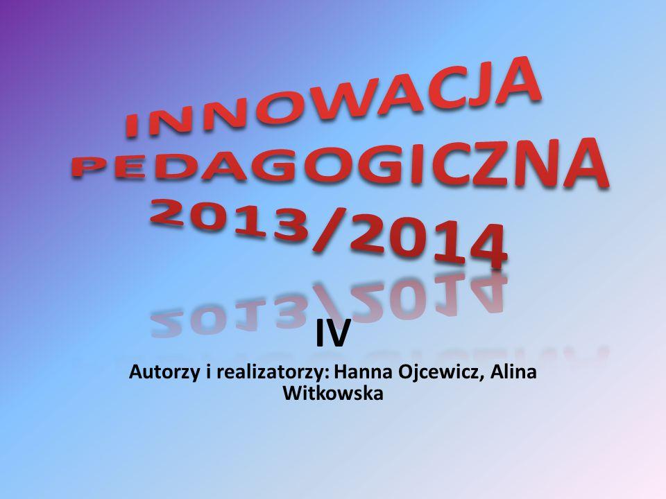 IV Autorzy i realizatorzy: Hanna Ojcewicz, Alina Witkowska