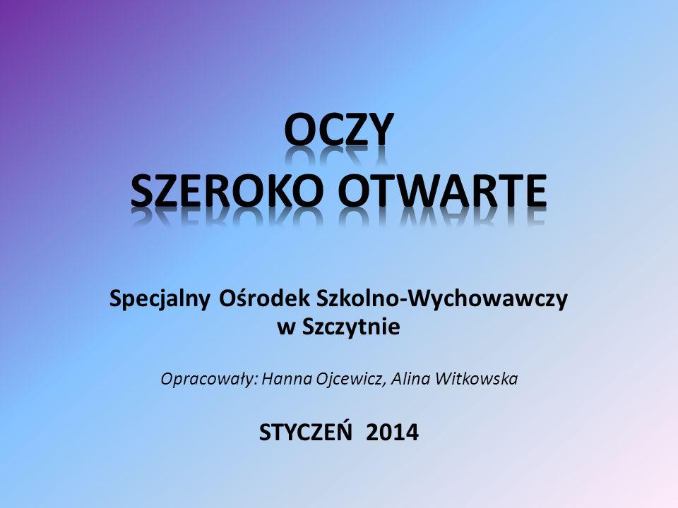 Specjalny Ośrodek Szkolno-Wychowawczy w Szczytnie Opracowały: Hanna Ojcewicz, Alina Witkowska STYCZEŃ 2014