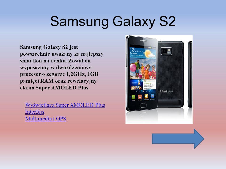 Samsung Galaxy S2 Samsung Galaxy S2 jest powszechnie uważany za najlepszy smartfon na rynku. Został on wyposażony w dwurdzeniowy procesor o zegarze 1,
