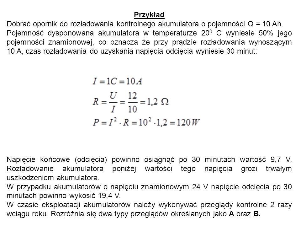 Przykład Dobrać opornik do rozładowania kontrolnego akumulatora o pojemności Q = 10 Ah.