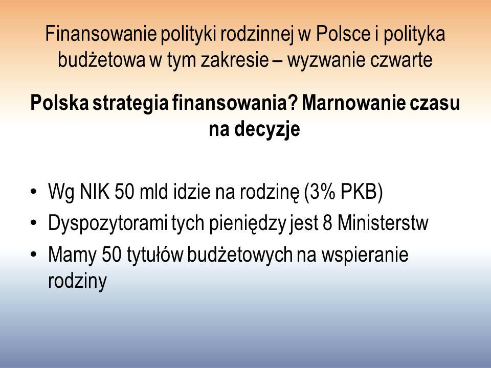 Finansowanie polityki rodzinnej w Polsce i polityka budżetowa w tym zakresie – wyzwanie czwarte Polska strategia finansowania.