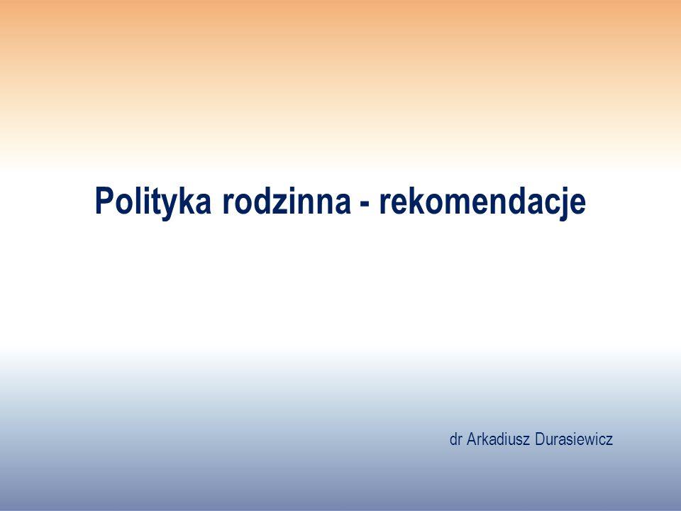 Polityka rodzinna - rekomendacje dr Arkadiusz Durasiewicz