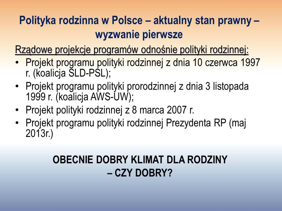 Polityka rodzinna w Polsce – aktualny stan prawny – wyzwanie pierwsze Rządowe projekcje programów odnośnie polityki rodzinnej: Projekt programu polityki rodzinnej z dnia 10 czerwca 1997 r.