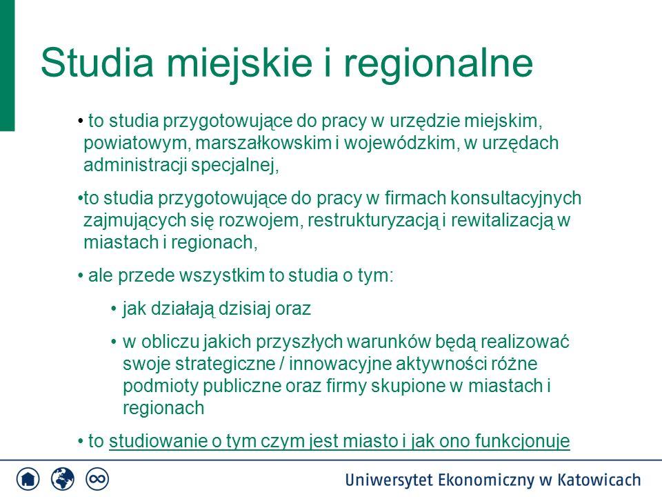 Studia miejskie i regionalne to studia przygotowujące do pracy w urzędzie miejskim, powiatowym, marszałkowskim i wojewódzkim, w urzędach administracji specjalnej, to studia przygotowujące do pracy w firmach konsultacyjnych zajmujących się rozwojem, restrukturyzacją i rewitalizacją w miastach i regionach, ale przede wszystkim to studia o tym: jak działają dzisiaj oraz w obliczu jakich przyszłych warunków będą realizować swoje strategiczne / innowacyjne aktywności różne podmioty publiczne oraz firmy skupione w miastach i regionach to studiowanie o tym czym jest miasto i jak ono funkcjonuje