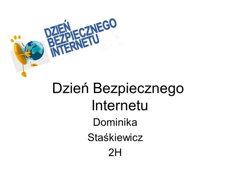 Dzień Bezpiecznego Internetu Dominika Staśkiewicz 2H