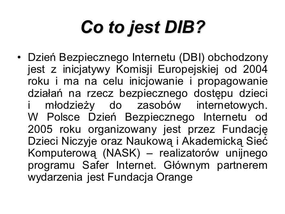 Co to jest DIB? Dzień Bezpiecznego Internetu (DBI) obchodzony jest z inicjatywy Komisji Europejskiej od 2004 roku i ma na celu inicjowanie i propagowa