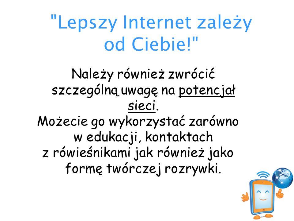 Lepszy Internet zależy od Ciebie! Należy również zwrócić szczególną uwagę na potencjał sieci.