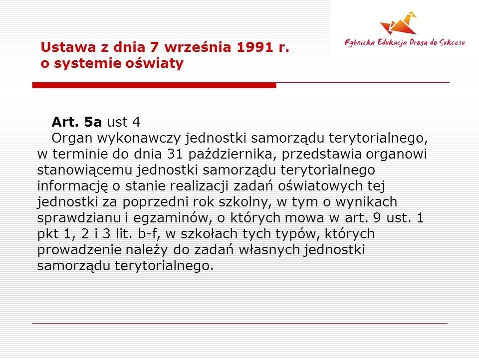 Ustawa z dnia 7 września 1991 r. o systemie oświaty Art. 5a ust 4 Organ wykonawczy jednostki samorządu terytorialnego, w terminie do dnia 31 październ